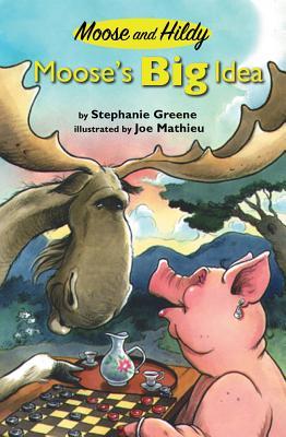 Moose's Big Idea By Greene, Stephanie/ Mathieu, Joe (ILT)